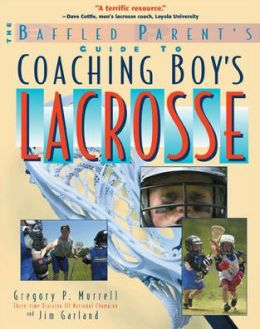 Coaching Boys' Lacrosse: A Baffled Parent's Guide