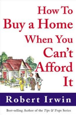 How To Buy A Home When You Can'T Afford It