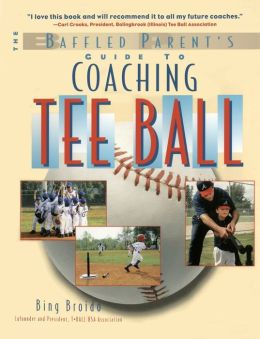 Coaching Tee-Ball (The Baffled Parent's Guide Series)