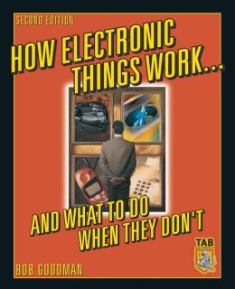 How Electronic Things Work..and What to do When They Don't (Tab Mastering Electronics Series)