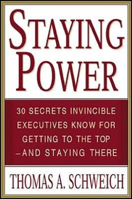 Staying Power: 30 Secrets Invincible Executives Know for Getting to the Top - and Staying There