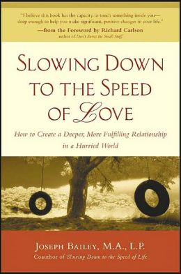 Slowing Down to the Speed of Love: How to Create a Deeper, More Fulfilling Relationship in a Hurried World