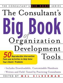The Consultant's Big Book of Orgainization Development Tools: 50 Reproducible Intervention Tools to Help Solve Your Clients' Problems
