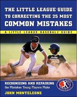 The Little League Baseball Guide to Correcting the 25 Most Common Mistakes (Little League Baseball Guides Series)