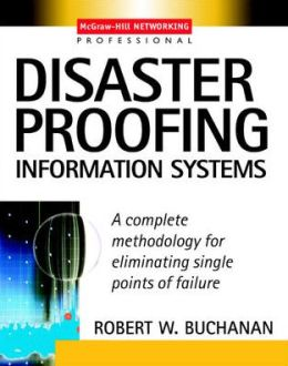 Disaster Proofing Information Systems: A Complete Methodology for Eliminating Single Points of Failure