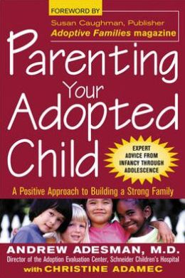 Parenting Your Adopted Child: A Positive Approach to Building a Strong Family