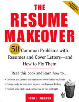 The Resume Makeover: 50 Common Problems with Your Resume and Cover Letter - and How to Fix Them