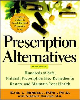 Prescription Alternatives: Hundreds of Safe, Natural Prescription-Free Remedies to Restore and Maintain Your Health (Third Edition)