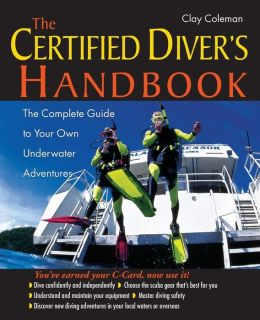 The Certified Diver's Handbook: The Complete Guide to Your Own Underwater Adventure
