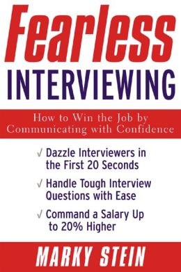 Fearless Interviewing:How to Win the Job by Communicating with Confidence: How to Win the Job by Communicating with Confidence