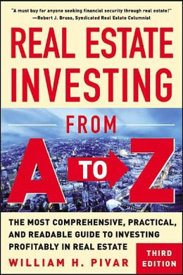 Real Estate Investing From A to Z: The Most Comprehensive, Practical, and Readable Guide to Investing Profitabilty in Real Estate