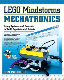 LEGO Mindstorms Mechatonics: Using Systems and Controls to Build Sophiscated Robots