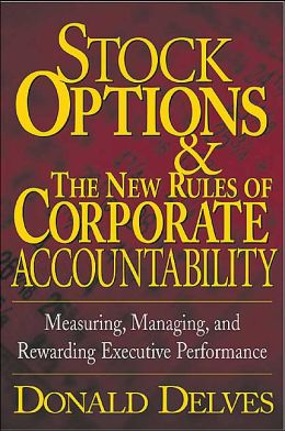 Stock Options and The New Rules of Corporate Accountability: Measuring, Managing, and Rewarding Executive Performance