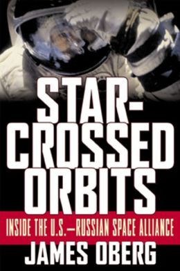 Star-Crossed Orbits: Inside The U.S.-Russian Space Alliance: Inside The U.S.-Russian Space Alliance