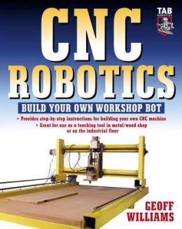 CNC Robotics: Build Your Own WorkshopBot