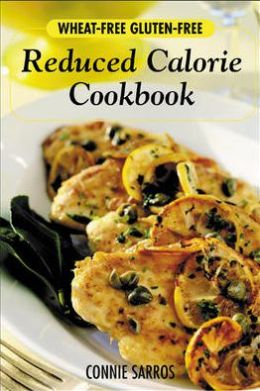 Wheat-Free, Gluten-Free, Reduced Calorie Cookbook