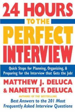24 Hours to the Perfect Interview: Quick Steps for Planning, Organizing, and Preparing for the Interview That Gets the Job