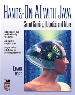 Hands-on AI with Java : Smart Gaming, Robots, and More