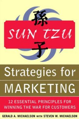 Sun Tzu Strategies for Winning the Marketing War: 12 Essential Principles for Winning the War for Customers