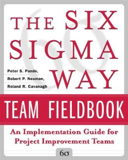 The Six Sigma Way Team Fieldbook: An Implementation Guide for Process Improvement Teams