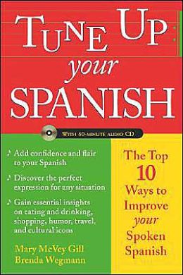 Tune up Your Spanish : The Top 10 Ways to Improve Your Spoken Spanish