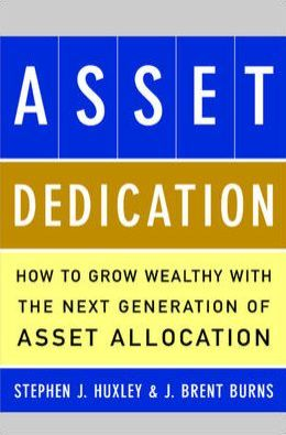 Asset Dedication : How to Grow Wealthy with the Next Generation of Asset Allocation
