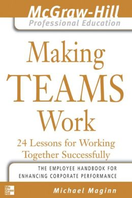 Making Teams Work : 24 Lessons for Working Together Successfully