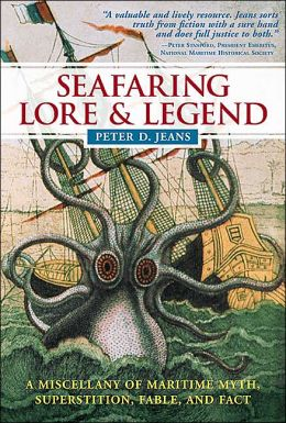 Seafaring Lore and Legend: A Maritime Miscellany of Myth, Superstition, Fable, and Fact