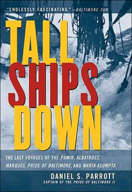 Tall Ships Down: The Last Voyages of the Pamir, Albatross, Marques, Pride of Baltimore, and Maria Asumpta