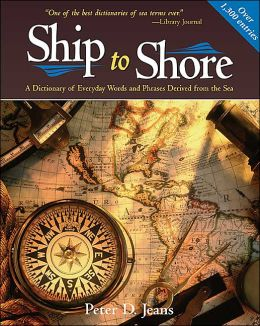 Ship to Shore: A Dictionary of Everyday Words and Phrases Derived from the Sea