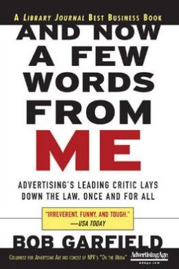 And Now a Few Words From Me: Advertising's Leading Critic Lays Down the Law, Once and For All: Advertising's Leading Critic Lays Down the Law, Once and For All