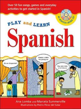 Play and Learn Spanish: Over 50 Fun Songs, Games and Everyday Activities to get Started in Spanish!