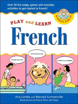 French: Over 50 Fun Songs, Games and Everyday Activites to Get Started in French