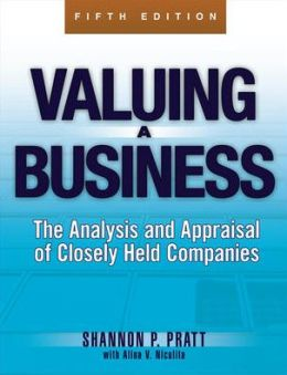 Valuing a Business: The Analysis and Appraisal of Closely Held Companies, 5th Edition