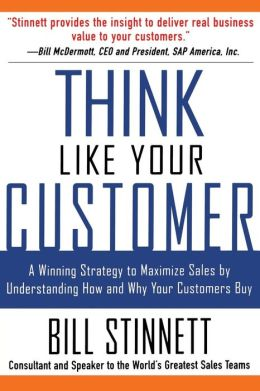 Think Like Your Customer: A Winning Strategy to Maximize Sales by Understanding and Influencing How and Why Your Customers Buy