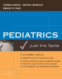 Pediatrics: Just the Facts: Just the Facts
