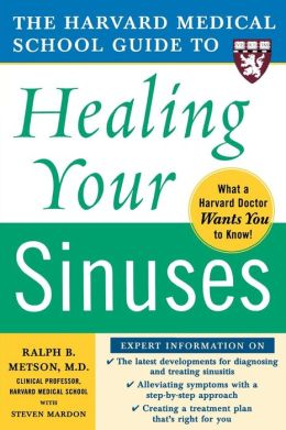The Harvard Medical School Guide to Healing Your Sinuses