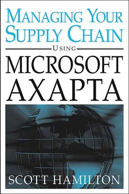 Managing Your Supply Chain Using Microsoft Axapta