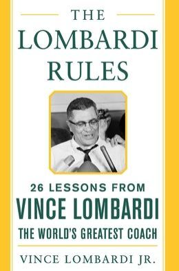 The Lombardi Rules: 26 Lessons from Vince Lombardi, the World's Greatest Coach
