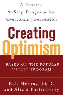 Creating Optimism: A proven Seven-Step Program for Overcoming Depression