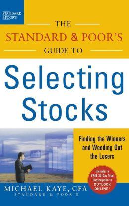 The Standard and Poor's Guide to Selecting Stocks: Finding the Winners and Weeding Out the Losers