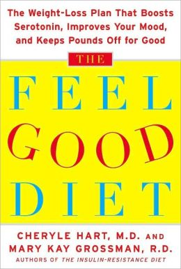 Feel-Good Diet: The Weight-Loss Plan That Boosts Serotonin, Improves Your Mood, and Keeps Pounds off for Good