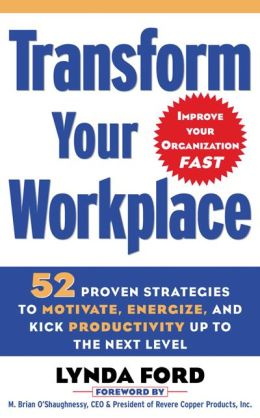 Transform Your Workplace: 52 Proven Strategies to Motivate, Energize, and Kick Productivity up to the Next Level