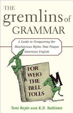 The Gremilins of Grammar: A Guide to Conquering the Mischievous Myths That Plague American English
