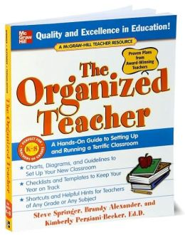 The Organized Teacher: Hands-On Guide to Setting Up and Running a Terrific Classroom