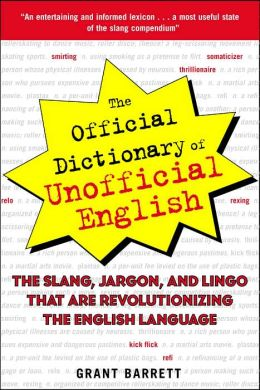 Official Dictionary of Unofficial English; The Slang, Jargon, and Lingo That Are Revolutionizing the English Language