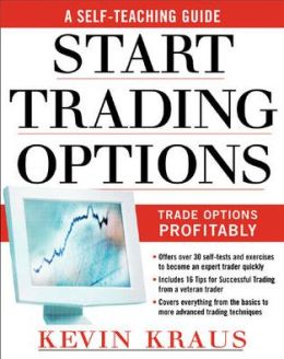 How to Start Trading Options: A Self-Teaching Guide for Teaching Options Profitably