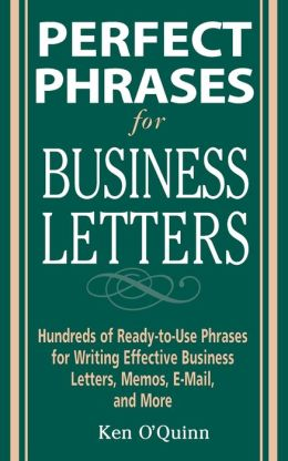 Perfect Phrases for Business Letters: Hundreds of Ready-to-Use Phrases for Writing Effective Business Letters, Memos, E-Mail, and More