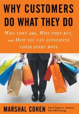 Why Customers Do What They Do: Who They Are, Why They Buy, and How You Can Anticipate Their Every Move