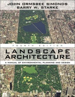 Landscape Architecture, Fourth Edition: A Manual of Land Planning and Design